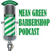 Mean Green Barbershop Podcast #109